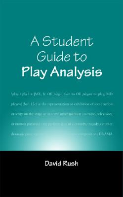 Student Guide To Play Analysis By Rush, David